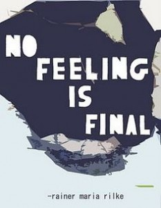 No feeling is final.